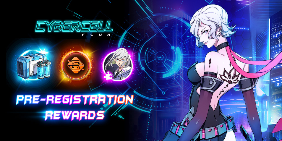 【QooApp Exclusive!】Cybercell: Flux EXCLUSIVE gift for pre-registration players!